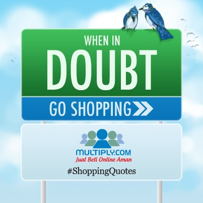 """When in doubt, go shopping!"" - Click http://multiply.com/marketplace/supersale?utm_source=pinterest to start shopping now"