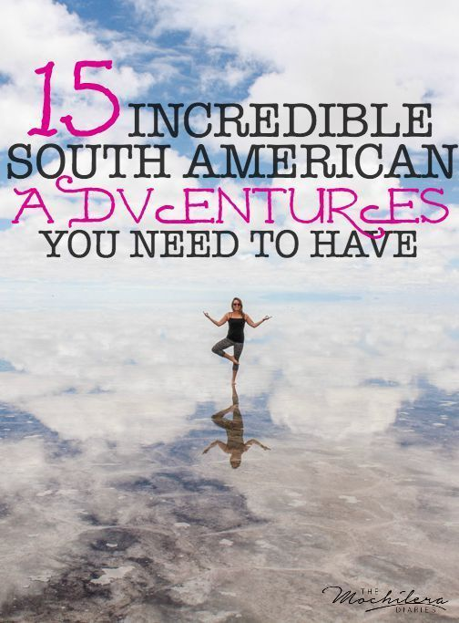 (hp-pt://avenid-aazul.a3-xa/) South America has an adventure for everyone!  Save this list for your next trip   The Mochilera Diaries