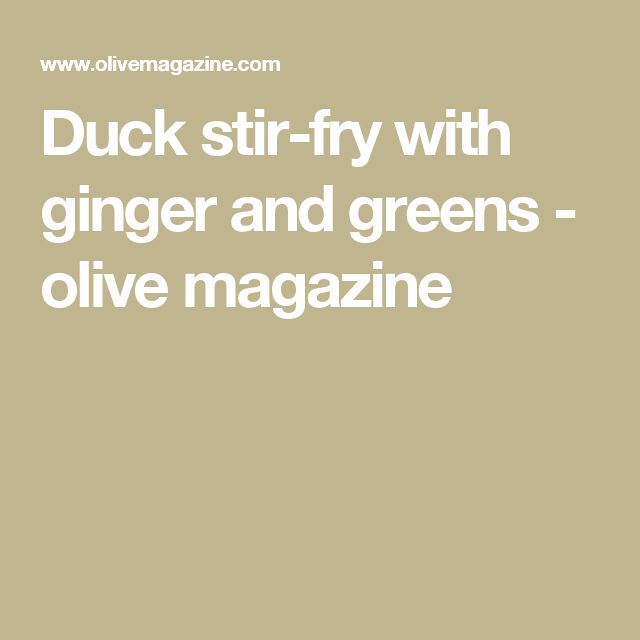 Duck stir-fry with ginger and greens - olive magazine