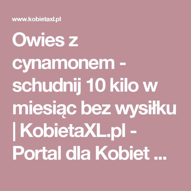 Owies z cynamonem - schudnij 10 kilo w miesiąc bez wysiłku    KobietaXL.pl - Portal dla Kobiet Myślących