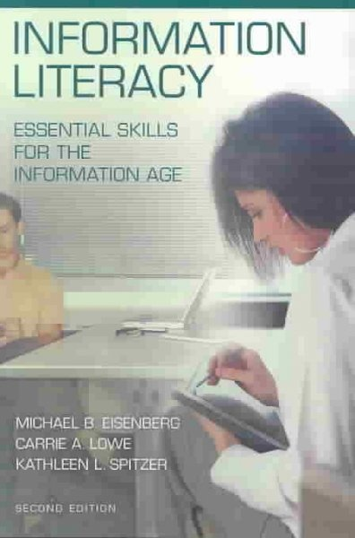 Information literacy : essential skills for the information age / Michael B. Eisenberg, Carrie A. Lowe, Kathleen L. Spitzer:  Dust Jackets, Libraries Instructions, Lrr Archives, Information Literacy, Schools Libraries,  Dust Covers, Book Jackets,  Dust Wrappers, Essential Skills