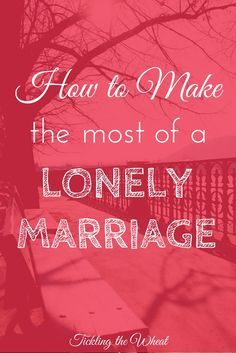 Marriage can be an emotional roller coaster. But, one emotion you may never expect to feel is loneliness. After all, isn't finding connection and a partner to share everything the purpose for getting married? Here's how to make the most of a lonely marriage.