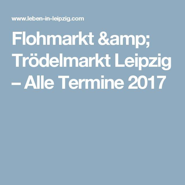 Flohmarkt & Trödelmarkt Leipzig – Alle Termine 2017