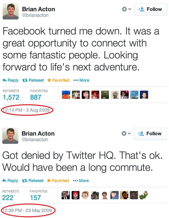 2009 Brian Acton viene scartato ad un colloquio con Facebook                               2014 Facebook acquista da Brian Acton what'sapp per 19.000.000.000 $.....Good Job Brian!