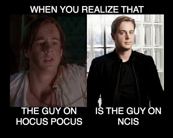 When you realize that the guy in Hocus Pocus is the same guy from NCIS