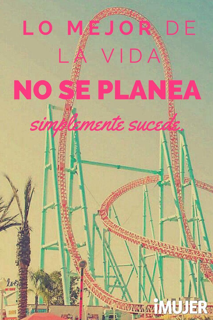 #Frases Lo mejor de la vida no se planea, simplemente sucede.
