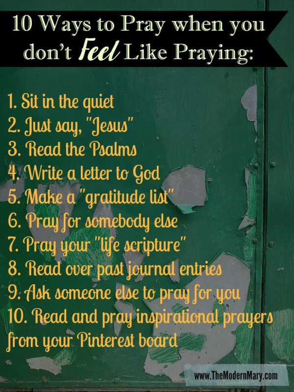 10 ways to pray when you don't feel like praying.  www.themodernmary.com