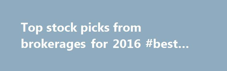 "Top stock picks from brokerages for 2016 #best #penny #stocks http://stock.remmont.com/top-stock-picks-from-brokerages-for-2016-best-penny-stocks/  medianet_width = ""300"";   medianet_height = ""600"";   medianet_crid = ""926360737"";   medianet_versionId = ""111299"";   (function() {       var isSSL = 'https:' == document.location.protocol;       var mnSrc = (isSSL ? 'https:' : 'http:') + '//contextual.media.net/nmedianet.js?cid=8CUFDP85S' + (isSSL ? '&https=1' : '');       document.write('')…"