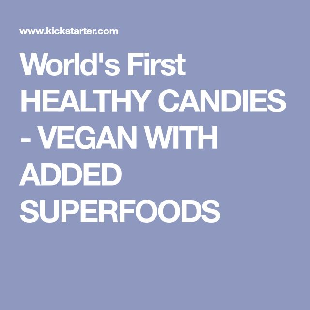 World's First HEALTHY CANDIES - VEGAN WITH ADDED SUPERFOODS