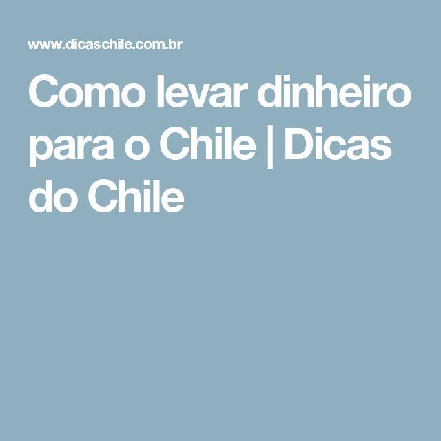 Como levar dinheiro para o Chile   Dicas do Chile