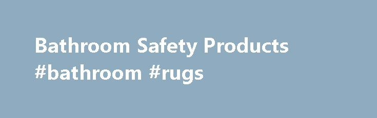 Bathroom Safety Products #bathroom #rugs http://bathroom.remmont.com/bathroom-safety-products-bathroom-rugs/  #bathroom equipment Bathroom Safety Products Bathroom Safety Products at Walgreens Falls are the leading cause of both fatal and non-fatal injuries among older adults, and the bathroom is one of the places in the house where falls are most likely to occur. Whether you have a personal caregiver, are the caregiver for a disabled or […]