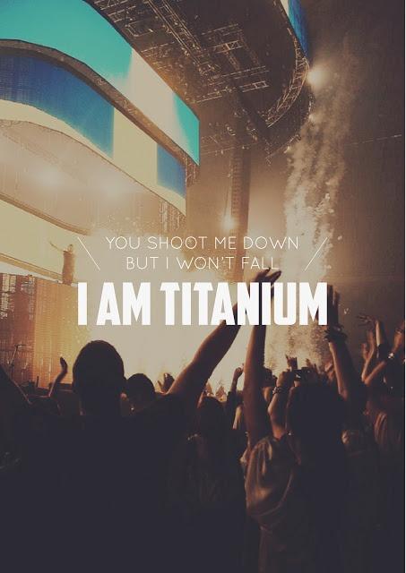 Você me derruba, mas eu não vou cair. Eu sou feita de Titanium... Titanium - David Guetta ft. Sia