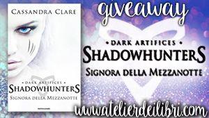"""Atelier dei Libri: Giveaway """"Shadowhunters - Signora della mezzanotte"""" di Cassandra Clare. Commenta e vinci una copia del romanzo!"""