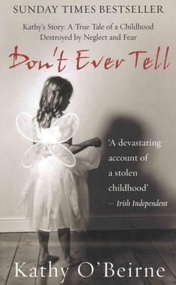 Goodreads   Don't Ever Tell: Kathy's Story: A True Tale of a Childhood Destroyed by Neglect and Fear by Kathy O'Beirne - Reviews, Discussion, Bookclubs, Lists