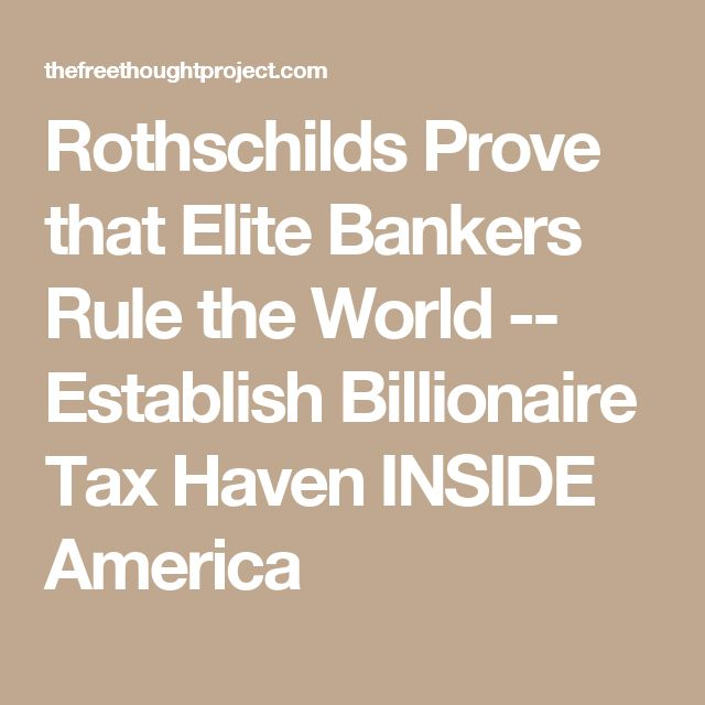 Rothschilds Prove that Elite Bankers Rule the World -- Establish Billionaire Tax Haven INSIDE America