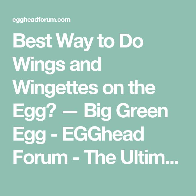 Best Way to Do Wings and Wingettes on the Egg? — Big Green Egg - EGGhead Forum - The Ultimate Cooking Experience...