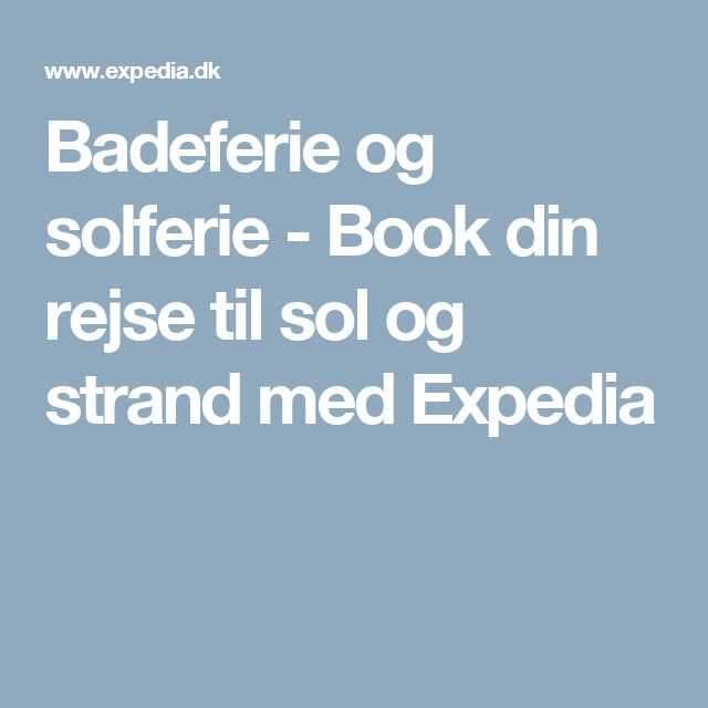 Badeferie og solferie - Book din rejse til sol og strand med Expedia