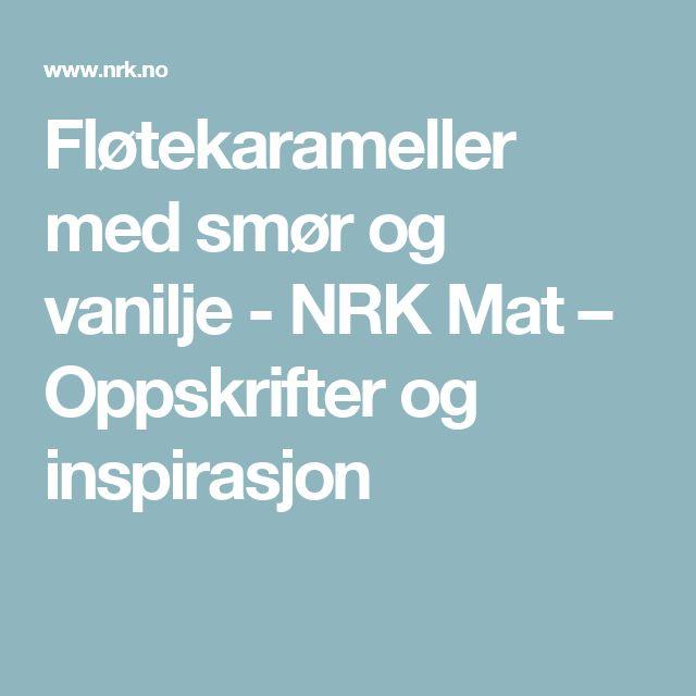 Fløtekarameller med smør og vanilje - NRK Mat – Oppskrifter og inspirasjon