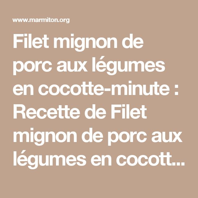 Filet mignon de porc aux légumes en cocotte-minute : Recette de Filet mignon de porc aux légumes en cocotte-minute - Marmiton