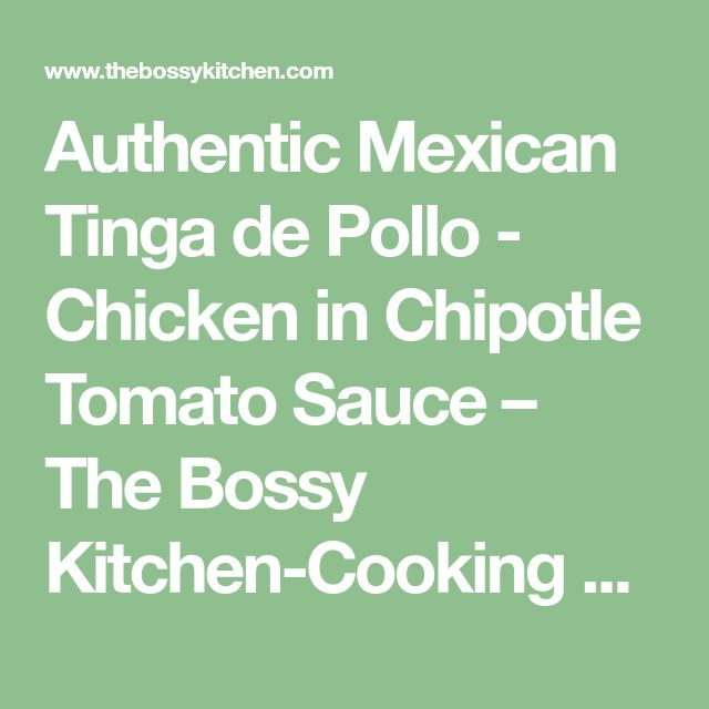 Authentic Mexican Tinga de Pollo - Chicken in Chipotle Tomato Sauce – The Bossy Kitchen-Cooking at home is love made visible