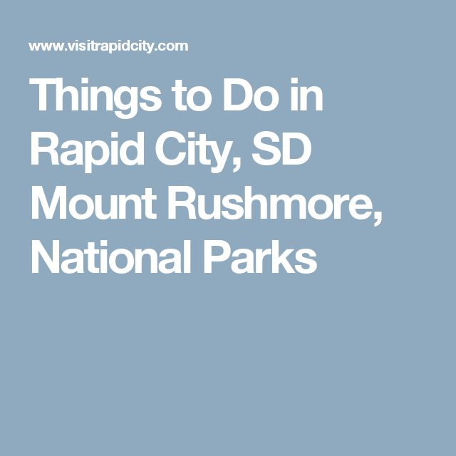 Things to Do in Rapid City, SD Mount Rushmore, National Parks