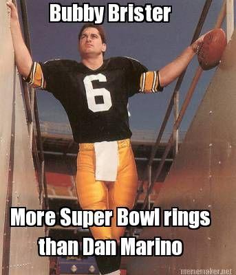 Meme Maker - Bubby Brister More Super Bowl rings than Dan Marino