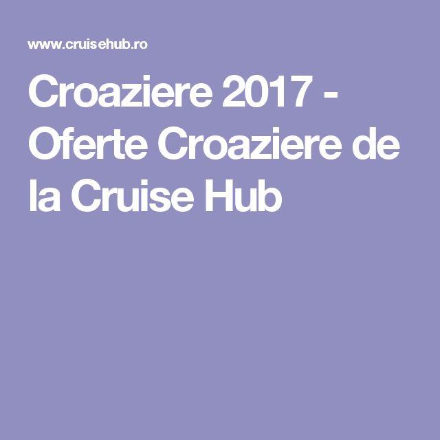 Croaziere 2017 - Oferte Croaziere de la Cruise Hub