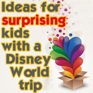 Ideas for surprising kids with a Disney World trip   PREP020 from @Shannon Bellanca, WDW Prep School
