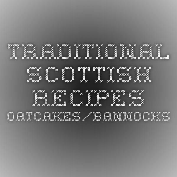 Traditional Scottish Recipes - Oatcakes/Bannocks