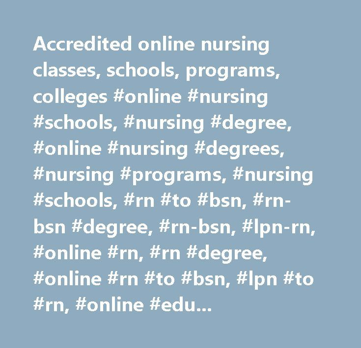 Accredited online nursing classes, schools, programs, colleges #online #nursing #schools, #nursing #degree, #online #nursing #degrees, #nursing #programs, #nursing #schools, #rn #to #bsn, #rn-bsn #degree, #rn-bsn, #lpn-rn, #online #rn, #rn #degree, #online #rn #to #bsn, #lpn #to #rn, #online #education, #nursing #education, #nursing #degrees, #masters #in #nursing, #nurse, #nursing, #online #education, #continuing #education, #nursing #programs…