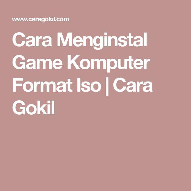 Cara Menginstal Game Komputer Format Iso | Cara Gokil