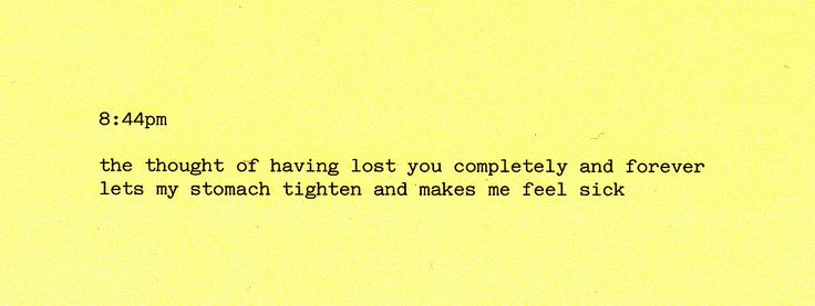 the though of having lost you completely and forever lets my stomach ...