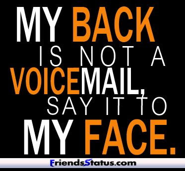 say it to my face quotes | My back is not a voice-mail, say it to my face.