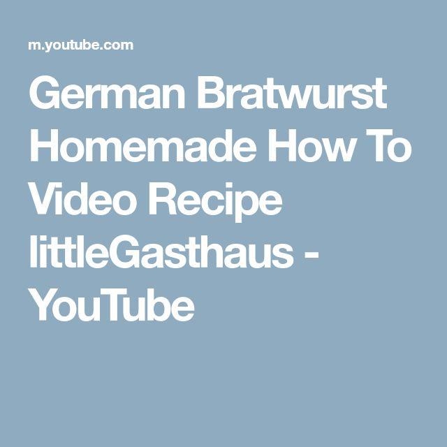 German Bratwurst Homemade How To Video Recipe littleGasthaus - YouTube