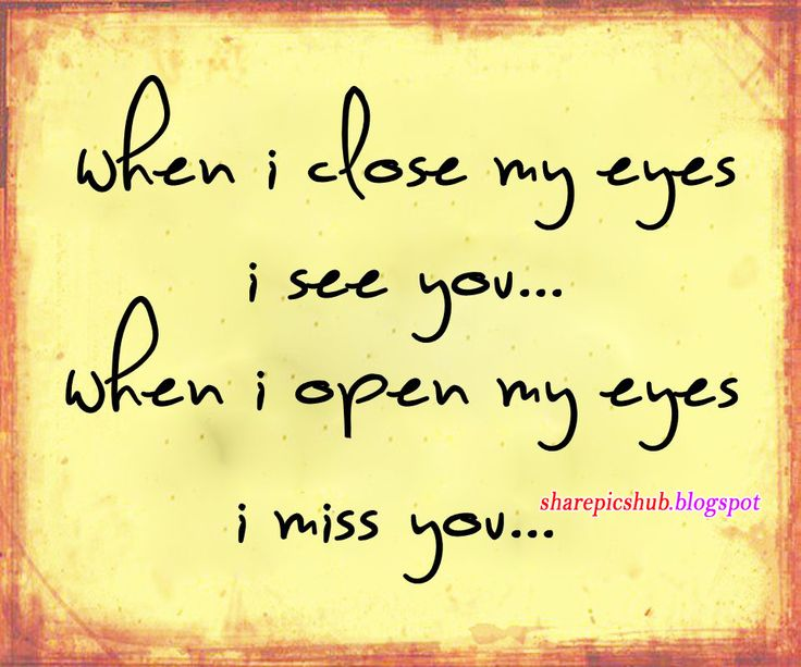 missing you quotes thinking of you quotes | Awesome Miss You Quote Wallpaper | When I Close My Eyes