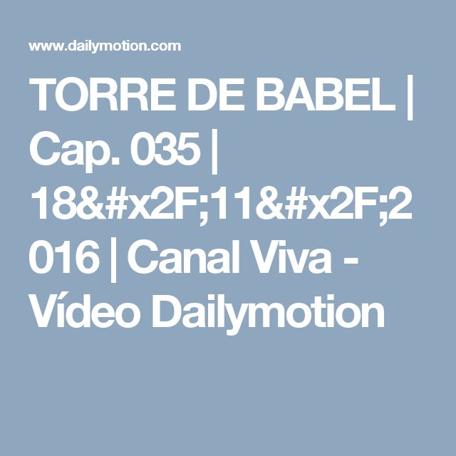 TORRE DE BABEL | Cap. 035 | 18/11/2016 | Canal Viva - Vídeo Dailymotion