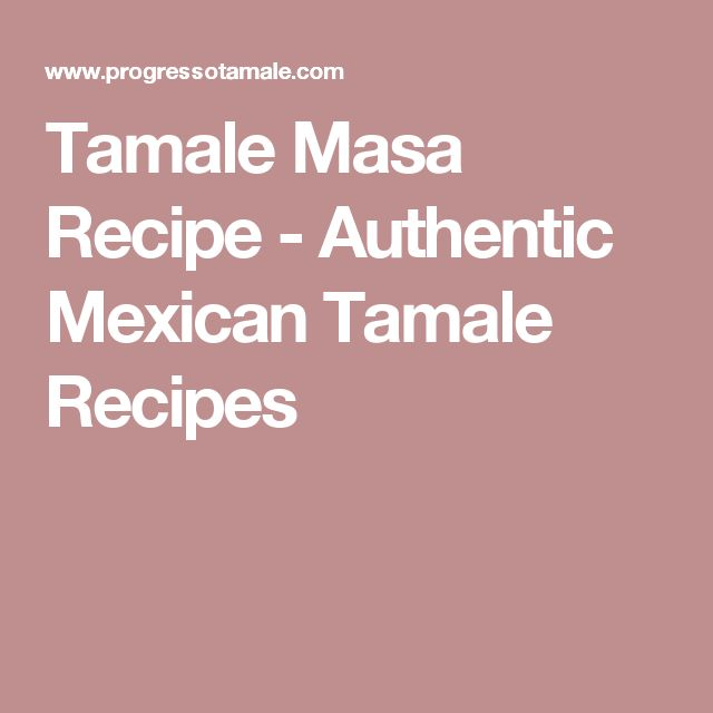 Tamale Masa Recipe - Authentic Mexican Tamale Recipes