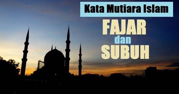 Artikel Ini Memuat Beberapa Kata Mutiara Islam Tentang Fajar Yang