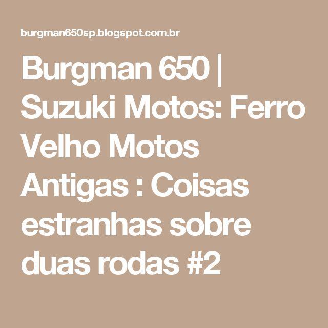 Burgman 650 | Suzuki Motos: Ferro Velho Motos Antigas : Coisas estranhas sobre duas rodas #2
