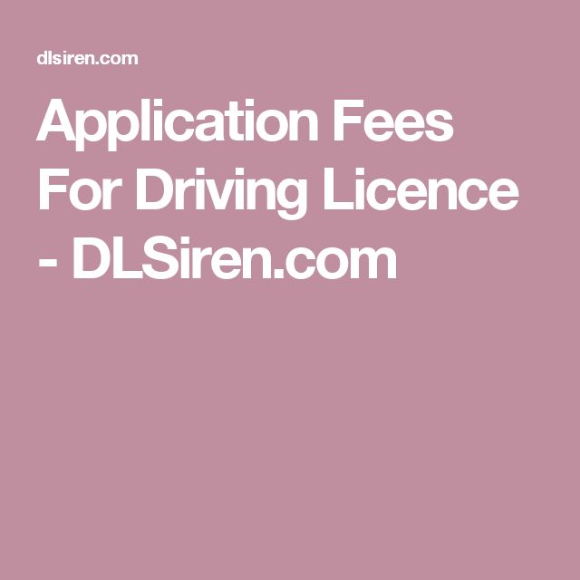 Application Fees For Driving Licence - DLSiren.com