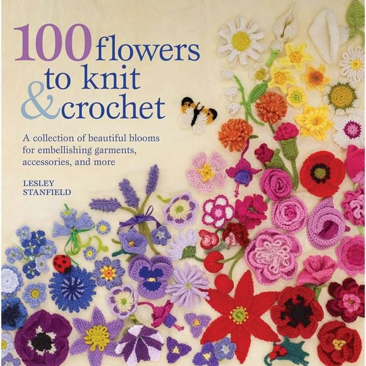 """MACMILLAN PUBLISHERS """"100 Flowers to Knit and Crochet"""" by Lesley Stanfield"""