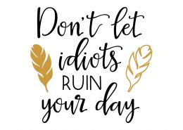 Free svg cut files - Dont let idiots ruin your day