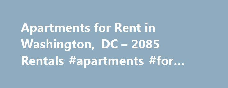 Apartments for Rent in Washington, DC – 2085 Rentals #apartments #for #lease http://rental.remmont.com/apartments-for-rent-in-washington-dc-2085-rentals-apartments-for-lease/  #rent for apartments # Neighborhoods 1-20 of 2085 Apartments for Rent in Washington, DC Area Information Washington, D.C. is the nation's capital city and is the home of the federal government. Founded in 1790, Washington, D.C. was named after the 1st president of the United States, George Washington. The city was…