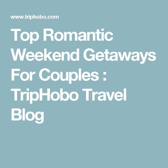 Top Romantic Weekend Getaways For Couples : TripHobo Travel Blog