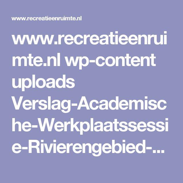 www.recreatieenruimte.nl wp-content uploads Verslag-Academische-Werkplaatssessie-Rivierengebied-21-maart-def.pdf