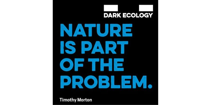 Nature is Part of The Problem - Dark Ecology 2014 by Sonic Acts
