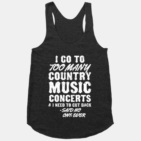 I Go To Too Many Country Music Concerts ... SAID NO ONE EVER #country #countrygirl #music