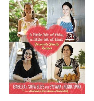 A Little Bit of This, a Little Bit of That: Favourite Family Recipes : Isabella Bliss, Sofia Bliss, Sylvana Spina : 9780670075959