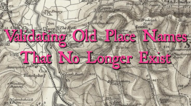 VALIDATING OLD PLACE NAMES THAT NO LONGER EXIST  Ancestry Family Tree Tips Genealogy Ancestry.com Collection Hints Heritage Research Maps Old Maps