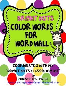 Color Words for your word wall. Coordinates with my BRIGHT DOTS CLASSROOM KIT. Be sure to check for more coordinating products for your classroom!...